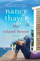 The Island House - A Novel ebook by Nancy Thayer
