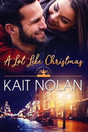 A Lot Like Christmas ebook by Kait Nolan