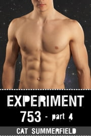 Experiment 753: Part 4 ebook by Cat Summerfield
