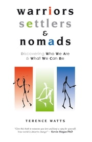 Warriors, Settlers and Nomads - Discovering who we are & what we can be ebook by Terence Watts