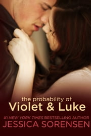 The Probability of Violet and Luke ebook by Jessica Sorensen
