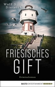 Friesisches Gift - Kriminalroman ebook by Wolf S. Dietrich