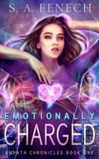 Emotionally Charged - Empath Chronicles, #2 ebook by S.A. Fenech