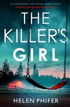 The Killer's Girl - A completely nail-biting crime thriller ebook by Helen Phifer