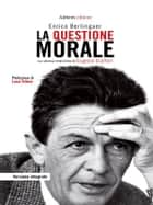 La questione morale - La storica intervista di Eugenio Scalfari ebook by Eugenio Scalfari