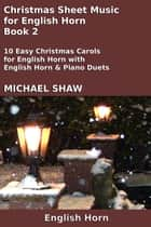 Christmas Sheet Music for English Horn: Book 2 ebook by Michael Shaw
