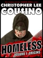 Homeless Volume One: Origins ebook by Christopher Lee Cousino