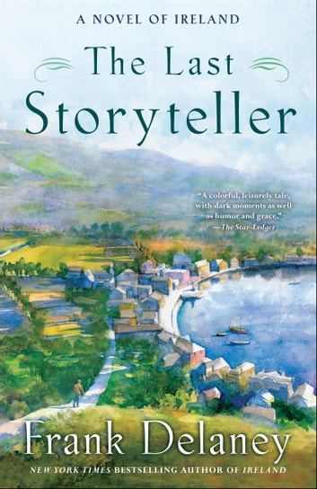 The Last Storyteller - A Novel of Ireland ebook by Frank Delaney