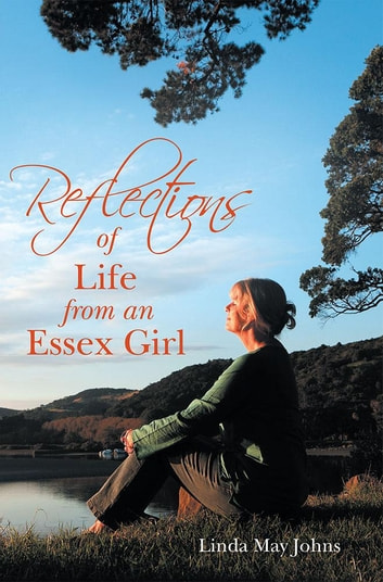 Reflections of Life from an Essex Girl ebook by Linda May Johns