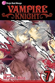 Vampire Knight, Vol. 7 ebook by Matsuri Hino, Matsuri Hino