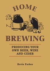 Home Brewing ebook by Kevin Forbes