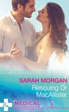 Rescuing Dr Macallister (Mills & Boon Medical) eBook by Sarah Morgan