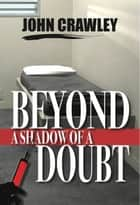Beyond a Shadow of a Doubt ebook by John Crawley