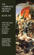 The Cambridge Medieval History - Book XVI ebook by William Miller,Louis Brehier,Herbert Loewe,Edwin Pears,Paul Collinet,Charles Diehl