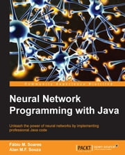 Neural Network Programming with Java ebook by Alan M.F. Souza,Fabio M. Soares