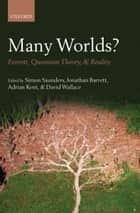 Many Worlds? ebook by Simon Saunders,Jonathan Barrett,Adrian Kent,David Wallace