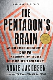 The Pentagon's Brain - An Uncensored History of DARPA, America's Top-Secret Military Research Agency ebook by Annie Jacobsen