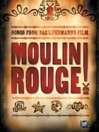 Moulin Rouge Songbook (PVG) ebook by Wise Publications