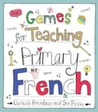 Games for Teaching Primary French ebook by Danièle Bourdais, Sue Finnie Sue Finnie