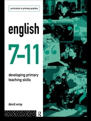 English 7-11 - Developing Primary Teaching Skills ebook by David Wray