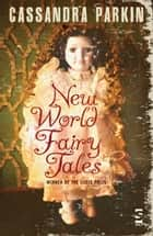 New World Fairy Tales ebook by Cassandra Parkin