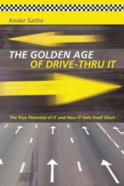 The Golden Age of Drive-Thru It - The True Potential of It and How It Sells Itself Short ebook by Kedar Sathe