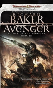 Avenger - Blades of the Moonsea, Book III ebook by Richard Baker