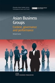 Asian Business Groups - Context, Governance and Performance ebook by Michael Carney