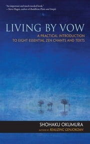 Living by Vow - A Practical Introduction to Eight Essential Zen Chants and Texts ebook by Shohaku Okumura,Dave Ellison