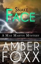 Snake Face - Mae Martin Mysteries, #3 ebook by Amber Foxx