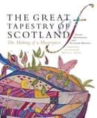 The Great Tapestry of Scotland ebook by Alistair Moffat,Susan Mansfield,Alexander McCall Smith,Andrew Crummy,Alexander Smith