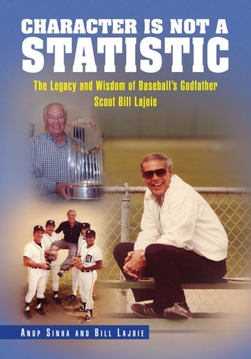 Character Is Not a Statistic: the Legacy and Wisdom of Baseball's Godfather Scout Bill Lajoie ebook by Bill Lajoie,Anup Sinha
