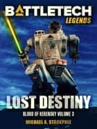 BattleTech Legends: Lost Destiny ebook by Michael A. Stackpole