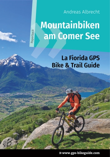 Mountainbiken am Comer See - La Fiorida - GPS Bike & Trail Guide (Paperback) ebook by Andreas Albrecht