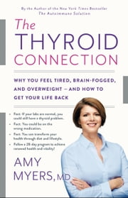 The Thyroid Connection - Why You Feel Tired, Brain-Fogged, and Overweight -- and How to Get Your Life Back ebook by Amy Myers