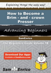 How to Become a Brim-and-crown Presser - How to Become a Brim-and-crown Presser ebook by Roselyn Weldon