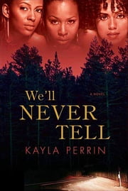 We'll Never Tell - A Novel ebook by Kayla Perrin