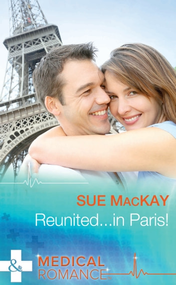 Reunited...in Paris! (Mills & Boon Medical) ebook by Sue MacKay