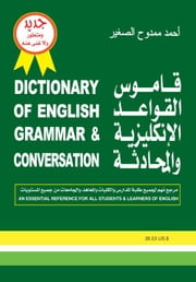 Dictionary of English Grammar & Conversation:An Essential Reference For All Students & Learners Of English ebook by Al Saghir,Ahmad Mamdouh