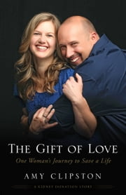 The Gift of Love - One Woman's Journey to Save a Life ebook by Amy Clipston