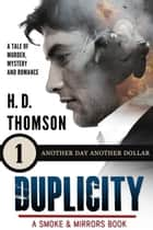 Duplicity: Another Day Another Dollar - Episode 1 - A Tale of Murder, Mystery and Romance - A Smoke and Mirrors Book, #2 ebook by H. D. Thomson