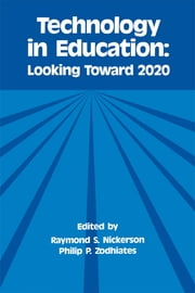 Technology in Education - Looking Toward 2020 ebook by Raymond S. Nickerson,Philip P. Zodhiates