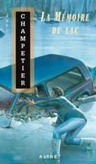 Mémoire du lac (La) ebook by Joël Champetier
