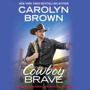 Cowboy Brave - Two full books for the price of one audiobook by Carolyn Brown