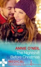 The Nightshift Before Christmas (Mills & Boon Medical) (Christmas Eve Magic, Book 2) ebook by Annie O'Neil