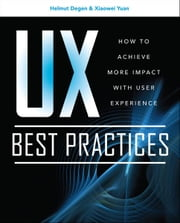 UX Best Practices How to Achieve More Impact with User Experience ebook by Helmut Degen,XiaoWei Yuan
