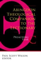 Abingdon Theological Companion to the Lectionary - Preaching Year C ebook by Paul Scott Wilson