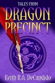 Tales from Dragon Precinct - Dragon Precinct ebook by Keith R.A. DeCandido