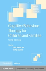 Cognitive Behaviour Therapy for Children and Families ebook by Professor Philip Graham, Professor Shirley Reynolds
