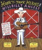 Honky-Tonk Heroes and Hillbilly Angels ebook by Holly George-Warren,Laura Levine